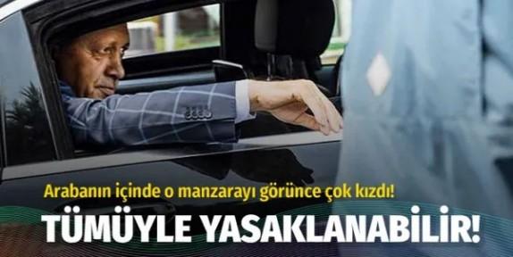 Cumhurbaşkanı Erdoğan özel araçta görünce kızdı! Tümüyle yasaklanmalı