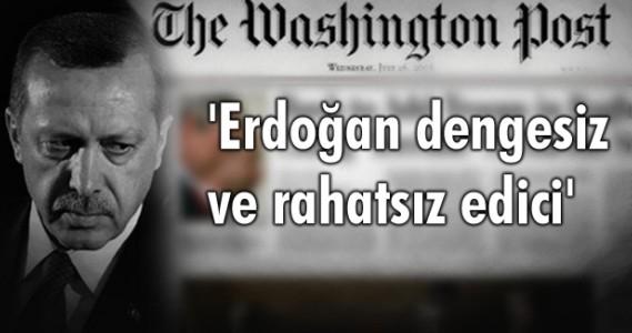 'Erdoğan dengesiz ve rahatsız edici'