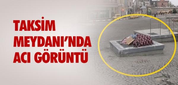 EVSİZLER TAKSİM MEYDANI'NDA BÖYLE YATIYOR