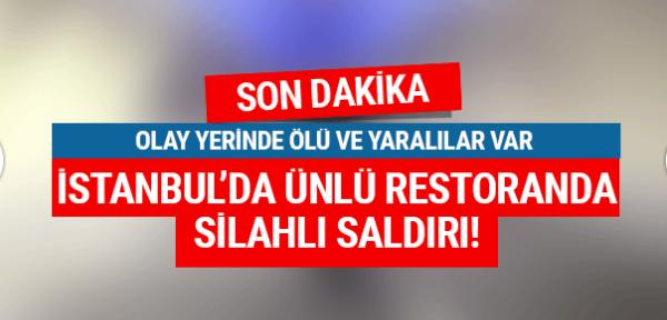 İstanbul'da son dakika ünlü restoranda silahlı saldırı