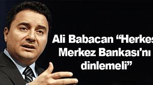 Ali Babacan 'Herkes Merkez Bankası'nı dinlemeli'