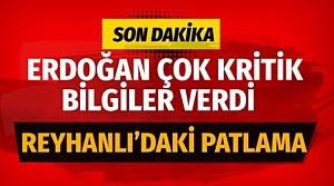 Cumhurbaşkanı Erdoğan'dan Reyhanlı'daki patlamaya ilişkin ilk açıklama!