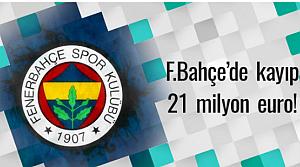 Fenerbahçe'de kayıp 21 milyon euro!
