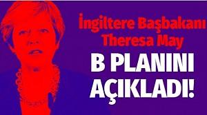 İngiltere Başbakanı May 'B planını' açıkladı