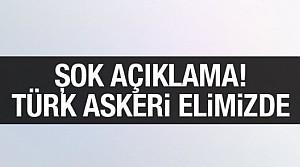 IŞİD'den şok açıklama: Türk askeri elimizde!