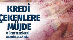 Kredi çekenlere müjde o ücretler geri alınabilecek
