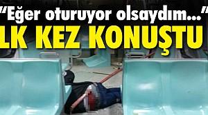 ''OTURUYOR OLSAYDIM ÖLECEKTİM'
