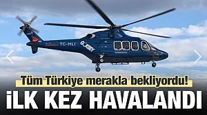 Türkiye merakla bekliyor! İlk kez havalandı