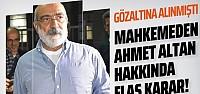 Ahmet Altan hakkında yeni gelişme! Yeniden tutuklandı