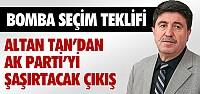 ALTAN TAN'DAN BOMBA SEÇİM TEKLİFİ !
