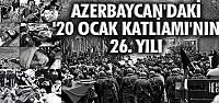 """Azerbaycan'daki """"20 Ocak Katliamı""""nın 26. yılı"""