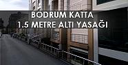 Bodrum katta 1.5 metre altı yasak