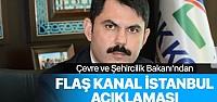 Çevre ve Şehircilik Bakanı'ndan flaş Kanal İstanbul açıklaması Kaynak: Çevre ve Şehircilik Bakanı'ndan flaş Kanal İstanbul açıklaması