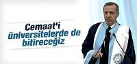 Cumhurbaşkanı Erdoğan: Cemaat'i üniversitede bitireceğiz