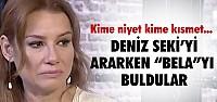 DENİZ SEKİ'Yİ ARARKEN 'BELA'YI BULDULAR