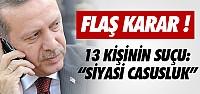 ERDOĞAN'I DİNLEYENLERE ''SİYASİ CASUSLUK'' SUÇLAMASI