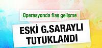 Eski Galatasaraylı bahisten tutuklandı