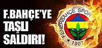 Fenerbahçe'ye taşlı saldır!