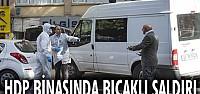 HDP binasında bıçaklı saldırı