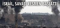 İsrail, savaşı resmen başlattı