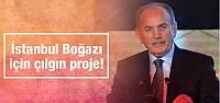 İstanbul Boğazı için çılgın proje!