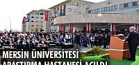 Mersin Üniversitesi Araştırma Hastanesi açıldı