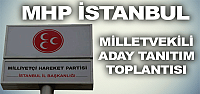 MHP İstanbul Milletvekili Aday Tanıtım Toplantısı