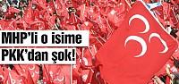 MHP'li önemli isime PKK'dan şok!