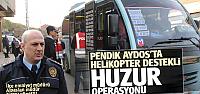Pendik Aydos'ta Helikopter destekli Huzur...