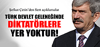 Şefkat Çetin 'Türk devlet geleneğinde diktatörlere yer yoktur!'