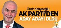 Ümit Kahyaoğlu AK Parti'den aday adayı oldu !