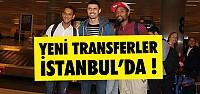 YENİ TRANSFERLER İSTANBUL'DA...