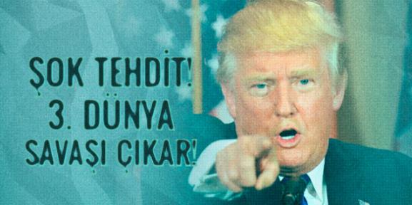 Trump'tan şok tehdit! 3. dünya savaşı başlar