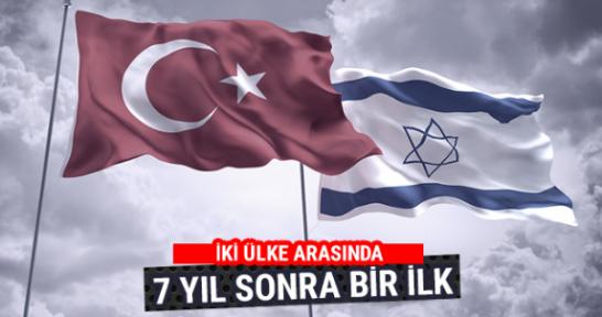Türkiye ve İsrail arasında 7 yıl sonra bir ilk!